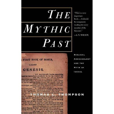 The Mythic Past - by  Thomas L Thompson (Paperback)