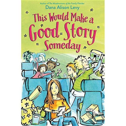 This Would Make a Good Story Someday - by  Dana Alison Levy (Hardcover) - image 1 of 1