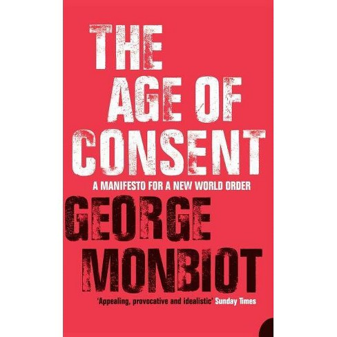 The Age of Consent - by  George Monbiot (Paperback) - image 1 of 1
