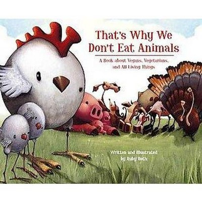 That's Why We Don't Eat Animals : A Book About Vegans, Vegetarians, and All Living Things (Hardcover)