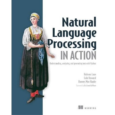 Natural Language Processing in Action - by  Hobson Lane & Hannes Hapke & Cole Howard (Paperback)