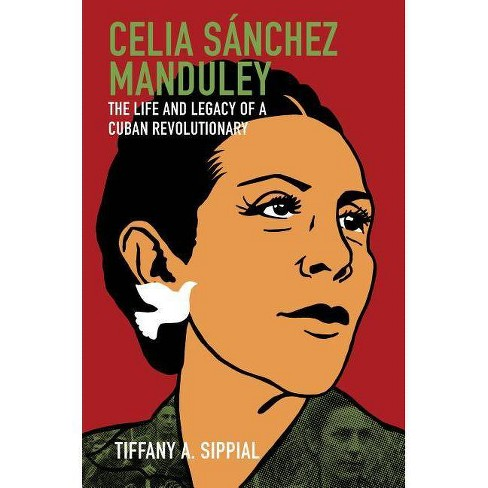 Celia S�nchez Manduley - (Envisioning Cuba) by  Tiffany A Sippial (Paperback) - image 1 of 1