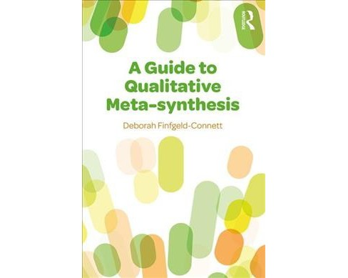 Guide to Qualitative Meta-Synthesis -  by Deborah Finfgeld-connett (Paperback) - image 1 of 1