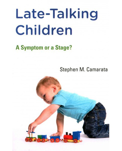 Late-talking Children : A Symptom or a Stage? (Paperback) (Stephen M. Camarata) - image 1 of 1