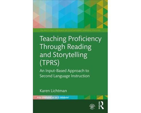 Teaching Proficiency Through Reading and Storytelling (TPRS) : An Input-based Approach to Second - image 1 of 1
