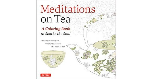 Meditations on Tea Adult Coloring Book : A Coloring Book to Soothe the Soul (Paperback) (Okakura Kakuzo) - image 1 of 1