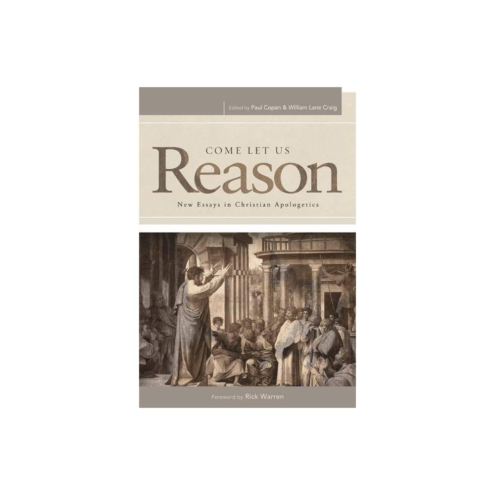 Come Let Us Reason By Paul Copan William Lane Craig Paperback
