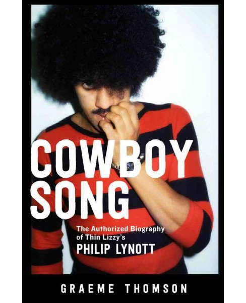 Cowboy Song : The Authorized Biography of Thin Lizzy's Philip Lynott (Paperback) (Graeme Thomson) - image 1 of 1