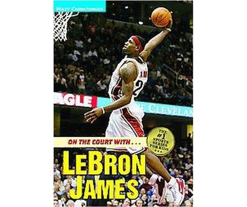 On the Court With...lebron James (Paperback) (Matt Christopher & Stephen True Peters) - image 1 of 1