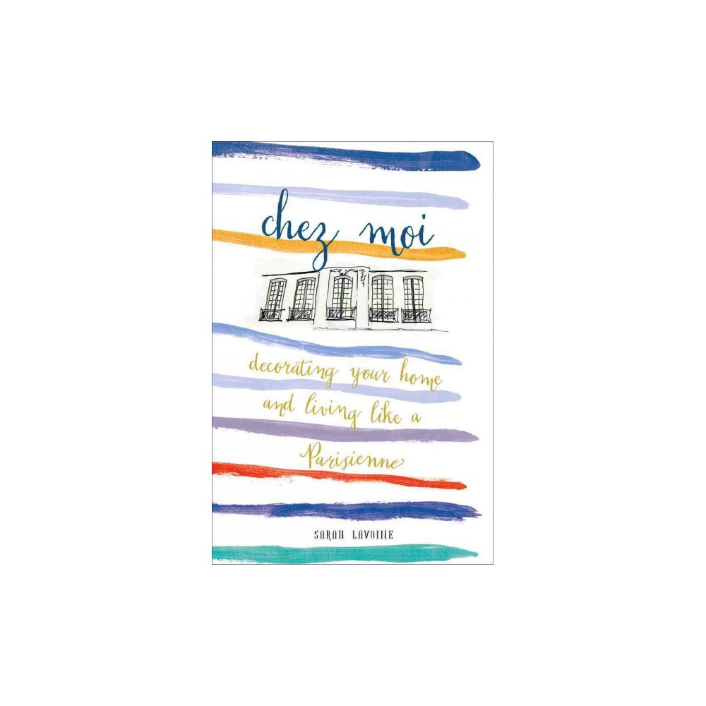 Chez Moi : Decorating Your Home and Living Like a Parisienne (Hardcover) (Sarah Lavoine)
