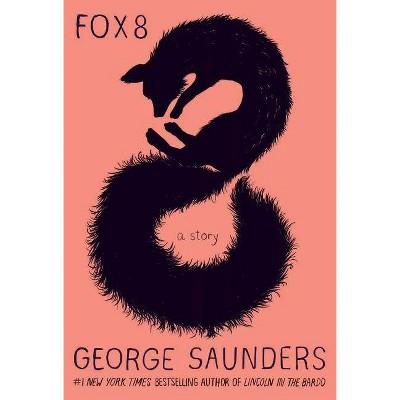 Fox 8 - by  George Saunders (Hardcover)