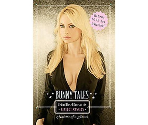 Bunny Tales : Behind Closed Doors at the Playboy Mansion (Reprint) (Paperback) (Izabella St. James) - image 1 of 1