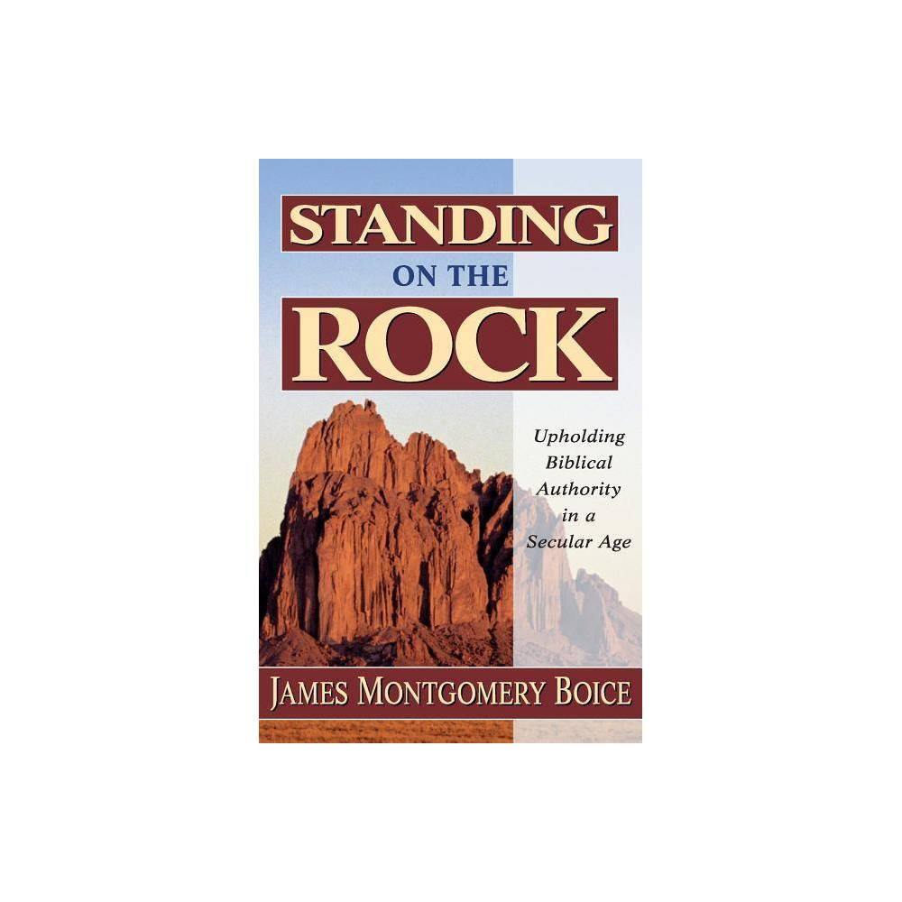 Standing On The Rock By James Montgomery Boice Paperback