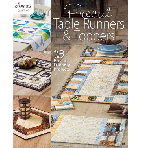 Precut Table Runners & Toppers : 13 Precut Friendly Projects (Paperback) - image 1 of 1