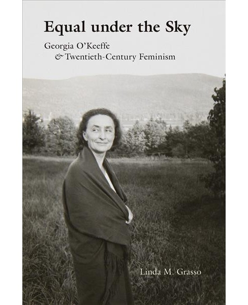 Equal Under the Sky : Georgia O'Keeffe & Twentieth-Century Feminism -  (Hardcover) - image 1 of 1