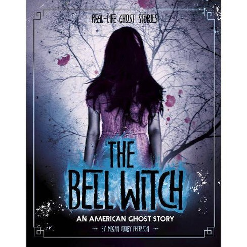 The Bell Witch - (Real-Life Ghost Stories) by  Megan Cooley Peterson (Paperback) - image 1 of 1