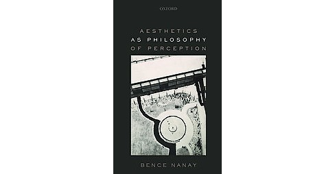 Aesthetics As Philosophy of Perception (Hardcover) (Bence Nanay) - image 1 of 1