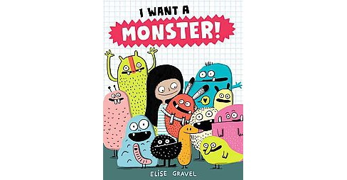 I Want a Monster! (School And Library) (Elise Gravel) - image 1 of 1
