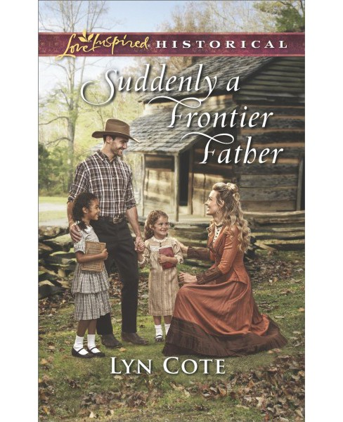 Suddenly a Frontier Father -  (Love Inspired Historical) by Lyn Cote (Paperback) - image 1 of 1