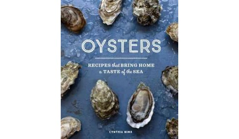 Oysters : Recipes That Bring Home a Taste of the Sea (Hardcover) (Cynthia Nims) - image 1 of 1