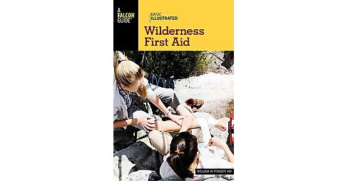 Basic Illustrated Wilderness First Aid (Paperback) (M.D. William W. Forgey) - image 1 of 1
