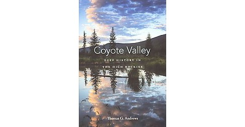 Coyote Valley : Deep History in the High Rockies (Hardcover) (Thomas G. Andrews) - image 1 of 1
