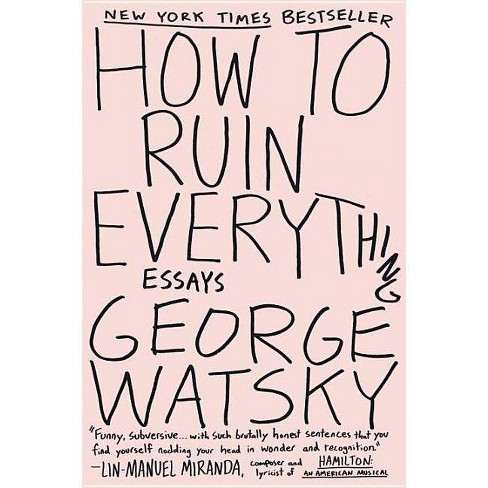 How to Ruin Everything - by  George Watsky (Paperback) - image 1 of 1