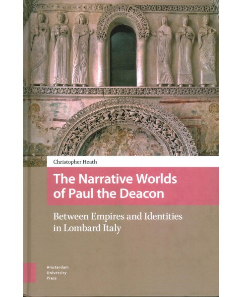 Narrative Worlds of Paul the Deacon : Between Empires and Identities in Lombard Italy -  (Hardcover) - image 1 of 1