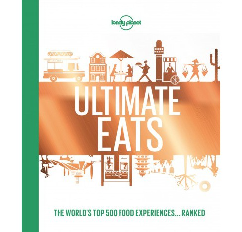 Ultimate Eats : The World's Top 500 Food Experiences... Ranked -  (Hardcover) - image 1 of 1
