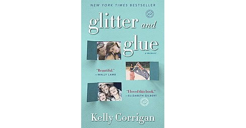 Glitter and Glue (Paperback) by Kelly Corrigan - image 1 of 1