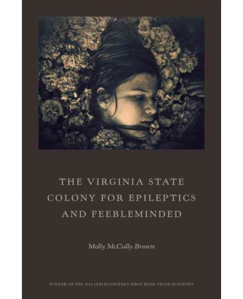 Virginia State Colony for Epileptics and Feebleminded : Poems -  by Molly Mccolly Brown (Paperback) - image 1 of 1