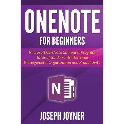 OneNote For Beginners - by  Joseph Joyner (Paperback)