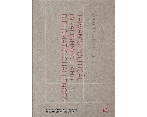 Taiwan's Political Re-Alignment and Diplomatic Challenges -  (Hardcover) - image 1 of 1