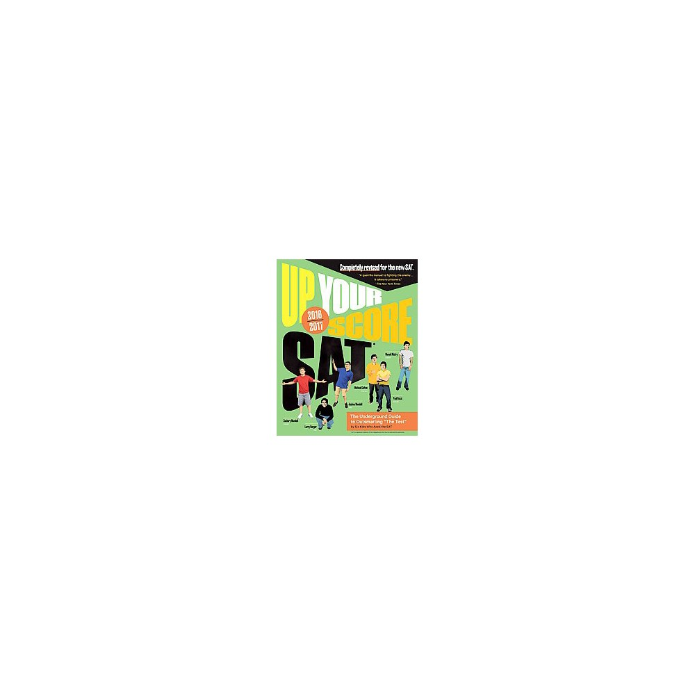 Up Your Score Sat 2016-2017 : The Underground Guide to Outsmarting the Sat (Paperback) (Larry Berger &