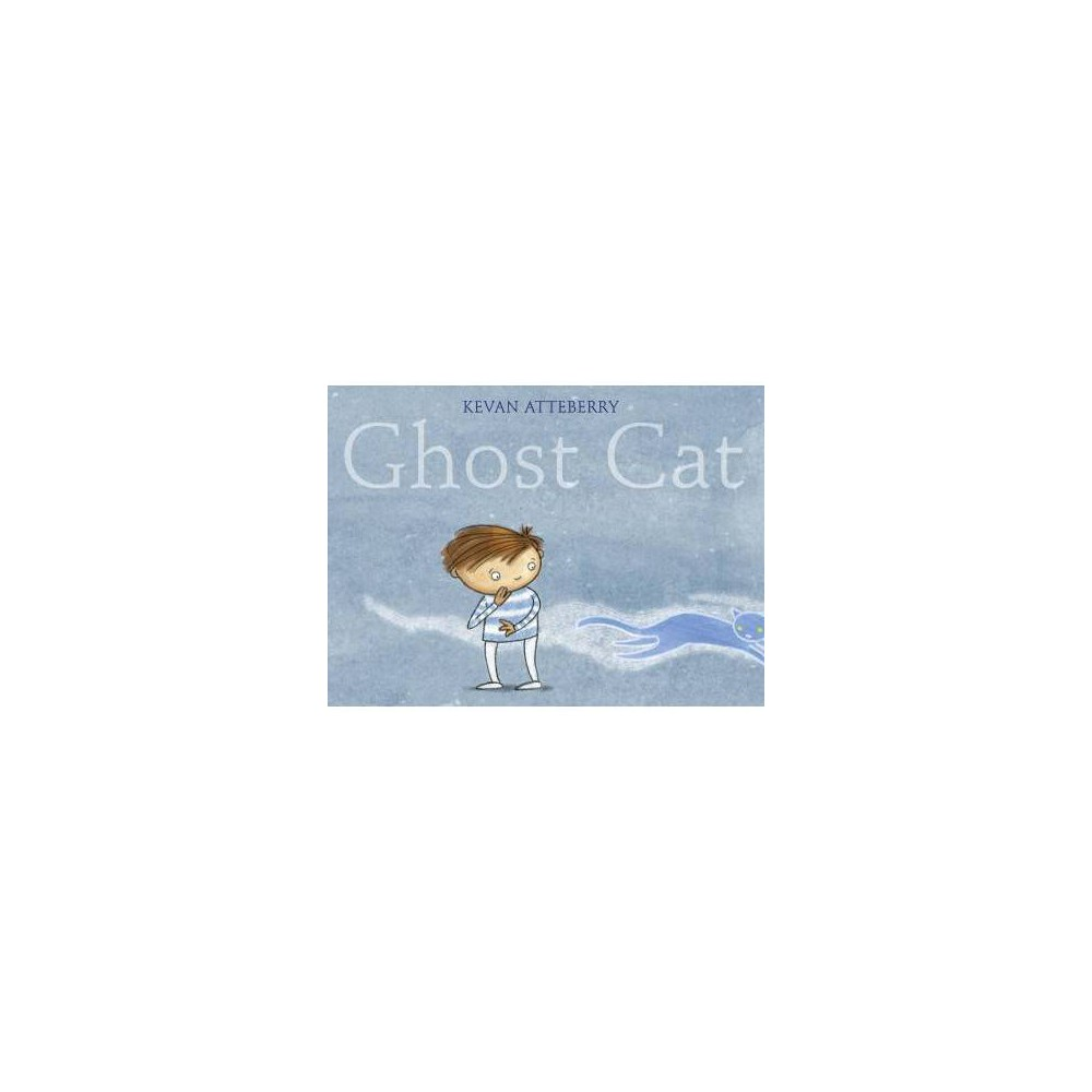 Ghost Cat - by Kevan Atteberry (Hardcover)