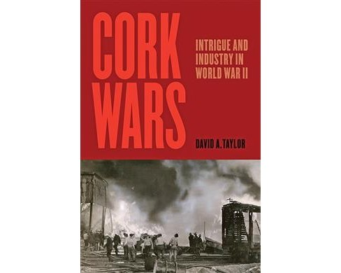 Cork Wars : Intrigue and Industry in World War II -  by David A. Taylor (Hardcover) - image 1 of 1