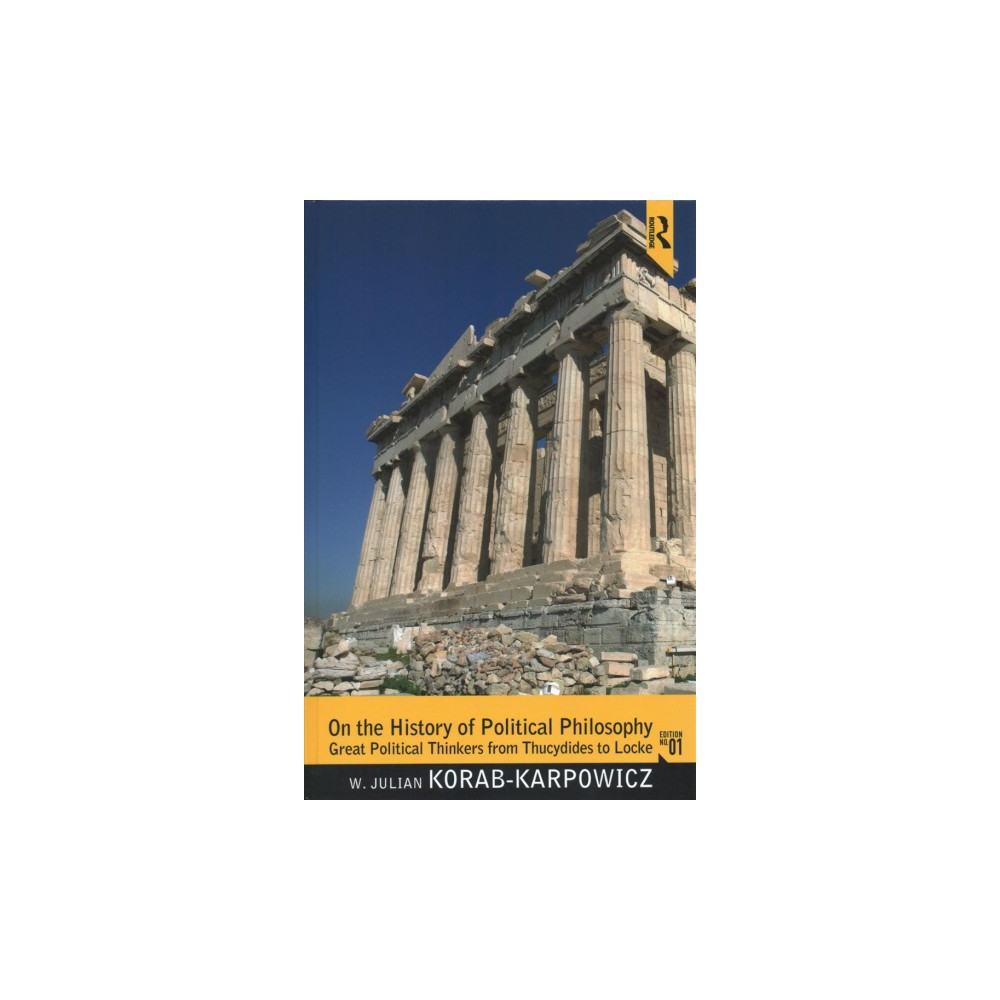 On the History of Political Philosophy : Great Political Thinkers from Thucydides to Locke - (Hardcover)