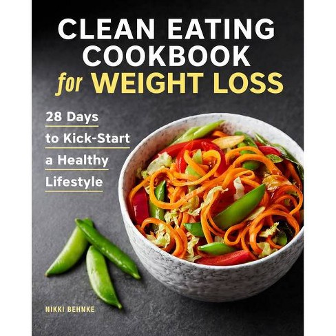 Clean Eating Cookbook for Weight Loss - by  Nikki Behnke (Paperback) - image 1 of 1