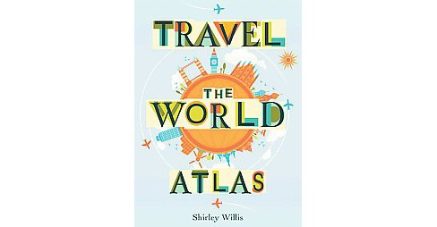 Travel the World Atlas (Paperback) (Shirley Willis) - image 1 of 1