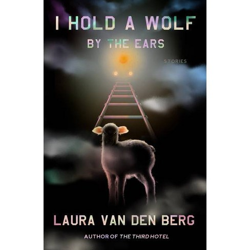 I Hold a Wolf by the Ears - by Laura Van Den Berg - image 1 of 1