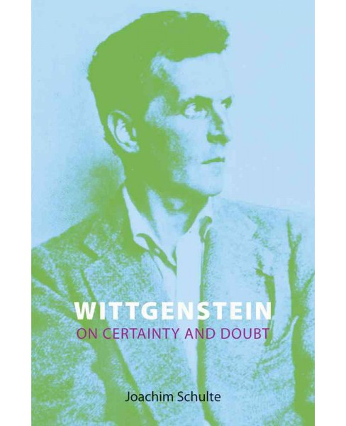 Wittgenstein on Certainty and Doubt -  by Joachim Schulte (Hardcover) - image 1 of 1