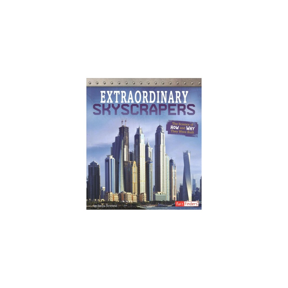Extraordinary Skyscrapers : The Science of How and Why They Were Built - by Sonya Newland (Paperback)
