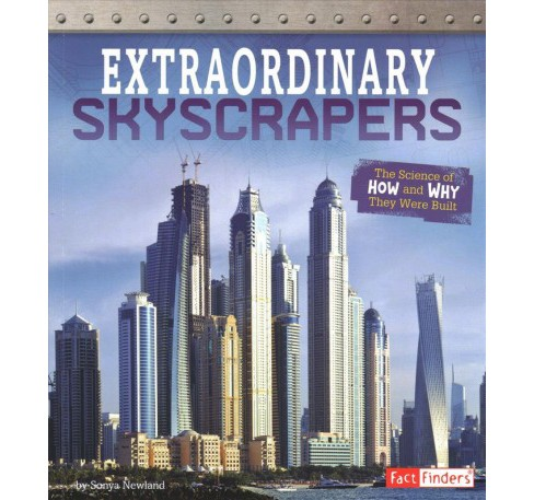 Extraordinary Skyscrapers : The Science of How and Why They Were Built -  by Sonya Newland (Paperback) - image 1 of 1