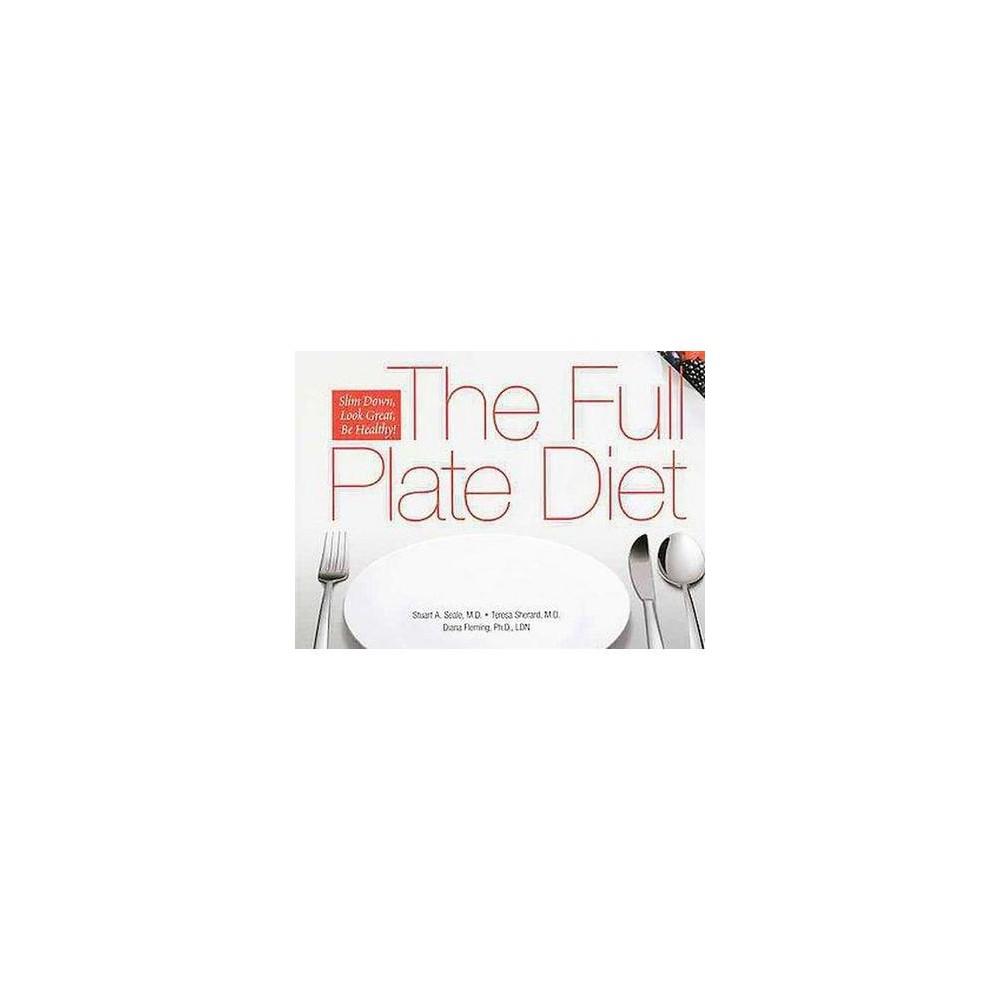 Full Plate Diet : Slim Down, Look Great, Be Healthy (Hardcover) (M.D. Stuart A. Seale & M.D. Teresa