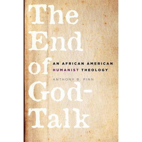 The End of God-Talk - by  Anthony B Pinn (Paperback) - image 1 of 1