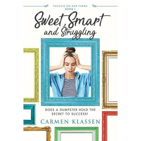 Sweet, Smart, and Struggling - (Success on Her Terms) by  Carmen Klassen (Paperback) - image 1 of 1