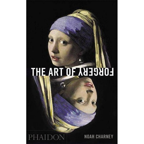 The Art of Forgery - by  Noah Charney (Hardcover) - image 1 of 1