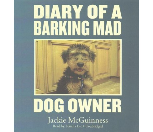 Diary of a Barking Mad Dog Owner (Unabridged) (CD/Spoken Word) (Jackie Mcguinness) - image 1 of 1