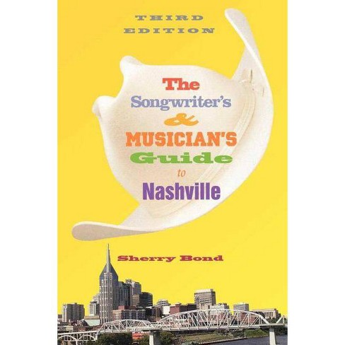 The Songwriter's and Musician's Guide to Nashville - (Songwriter's & Musician's Guide to Nashville) - image 1 of 1