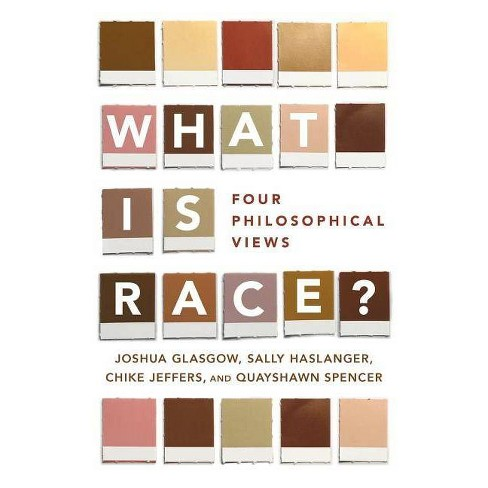What Is Race? - by  Joshua Glasgow & Sally Haslanger & Chike Jeffers & Quayshawn Spencer (Paperback) - image 1 of 1